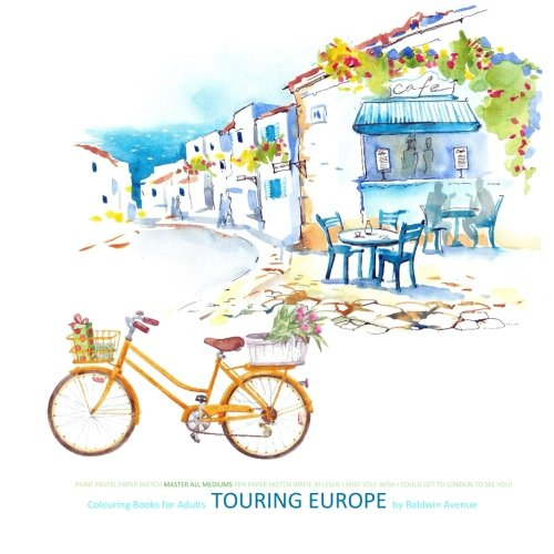 Colouring Books for Adults Touring Europe: Colouring Books for Adults Paris in al; Colouring Books...