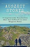 Auszeit Storys - 11 inspirierende Geschichten über den Aufbruch zu einer längeren Reise: (als Backpacker oder mit dem Wohnmobil durch Asien, Europa, Südamerika. Weltreise während des Sabbaticals)