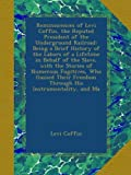 img - for Reminiscences of Levi Coffin, the Reputed President of the Underground Railroad: Being a Brief History of the Labors of a Lifetime in Behalf of the ... Freedom Through His Instrumentality, and Ma book / textbook / text book