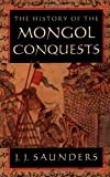 The History of the Mongol Conquests by J. J. Saunders (March 01,2001)