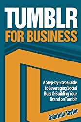 TUMBLR FOR BUSINESS: The Ultimate Guide (Give Your Marketing a Digital Edge Series)