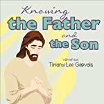 Knowing the Father and the Son | Tiffany Lee Gervais