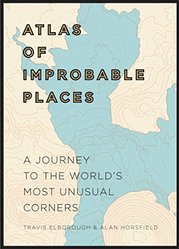Unusual Maps - Atlas of Improbable Places: A Journey to the World's Most Unusual Corners