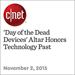 'Day of the Dead Devices' Altar Honors Technology Past | Leslie Katz