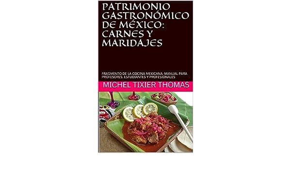 Amazon.com: PATRIMONIO GASTRONÓMICO DE MÉXICO: CARNES Y VINOS MEXICANOS: FRAGMENTO DE LA COCINA MEXICANA: MANUAL PARA PROFESORES, ESTUDIANTES Y ...