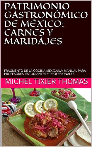 PATRIMONIO GASTRONÓMICO DE MÉXICO: CARNES Y VINOS MEXICANOS: FRAGMENTO DE LA COCINA MEXICANA: