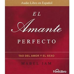 El Amante Perfecto: El Tao del Amor y el Sexo [The Perfect Lover: The Tao of Love and Sex] Audiobook