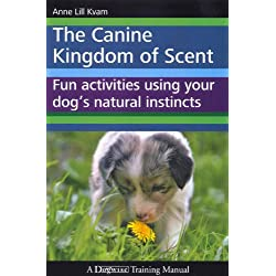 The Canine Kingdom of Scent - Fun Activities Using Your Dog's Natural Instincts
