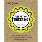 The Art of Tinkering: Meet 150+ Makers Working at the Intersection of Art, Science & Technology