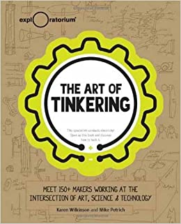 the art of tinkering karen wilkinson mike petrich amazoncom books