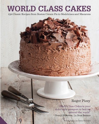 Read Online World Class Cakes: 250 Classic Recipes from Boston Cream Pie to Madeleines and Macarons ebook