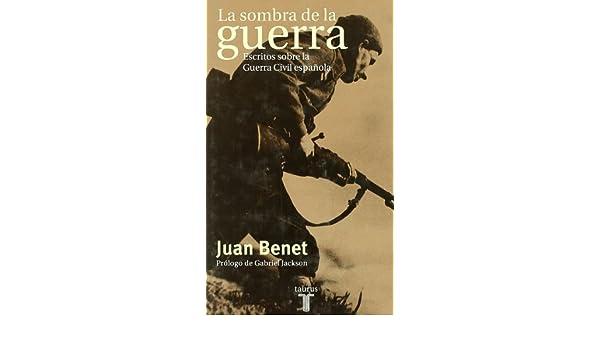 La Sombra de La Guerra. Escritos Sobre La Guerra Civil Española PENSAMIENTO: Amazon.es: JUAN BENET: Libros