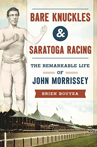Bare Knuckles & Saratoga Racing: The Remarkable Life of John Morrissey (Sports)