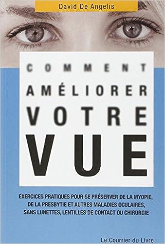 Amazon.fr - Comment améliorer votre vue   Exercices pratiques pour se  préserver de la myopie, de la presbytie et autres maladies oculaires, sans  lunettes, ... f46ba28a141c