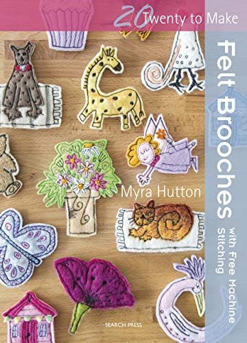 Twenty to Make: Felt Brooches with Free-Machine Stitching ()