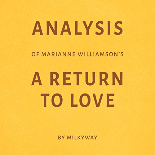 Analysis of Marianne Williamson's A Return to Love -  Milkyway Media