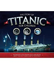 The Story of the Titanic for Children: Astonishing little-known facts and details about the most famous ship in the world
