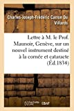 img - for Lettre A M. Le Prof. Maunoir, de Geneve, Sur Un Nouvel Instrument Destine a la Cornee Et Cataracte (Histoire) (French Edition) book / textbook / text book