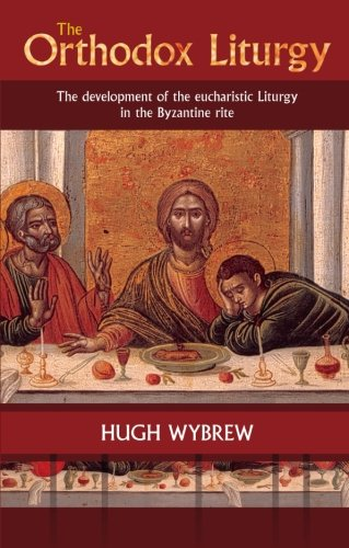 The Orthodox Liturgy: The Development of the Eucharistic Liturgy in the Byzantine Rite (Pumpkin Prayer)