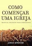 """COMO COMENè""""ŸAR UMA IGREJA: MANUAL PARA PIONEIROS (Portuguese Edition)"""