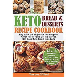 Keto Bread and Keto Desserts Recipe Cookbook: Easy, Low Carb Recipes for Your Ketogenic, Gluten-Free or Paleo Diet that…