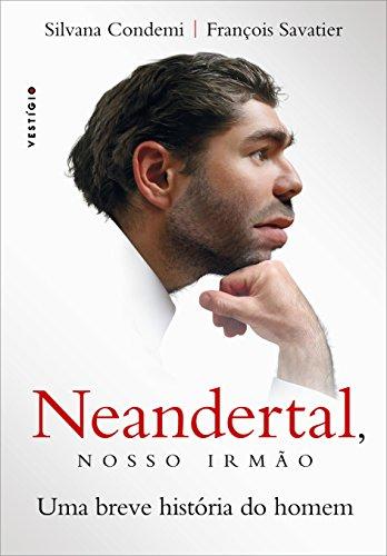 Neandertal, Nosso Irmão. Uma Breve História do Homem