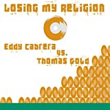 Eddy Cabrera vs. Thomas Gold - Losing My Religion