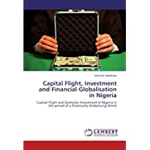 Capital Flight, Investment  and Financial Globalisation in Nigeria: Capital Flight and Domestic Investment in Nigeria in the period of a Financially Globalising World