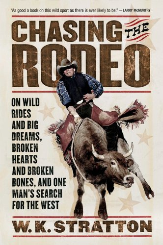 Chasing the Rodeo: On Wild Rides and Big Dreams, Broken Hearts and Broken Bones, and One Man's Search for the - Big Spectacles W