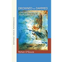 Drowned and Dammed: Colonial Capitalism and Flood Control in Eastern India (Oxford India Paperbacks)