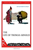 The Life of Thomas Arnold [Christmas Summary Classics], Arthur Penrhyn Stanley, 1494815109