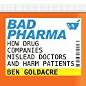 Bad Pharma: How Drug Companies Mislead Doctors and Harm Patients Audiobook by Ben Goldacre Narrated by Jonathan Cowley