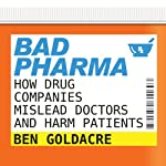 Bad Pharma: How Drug Companies Mislead Doctors and Harm Patients | Ben Goldacre