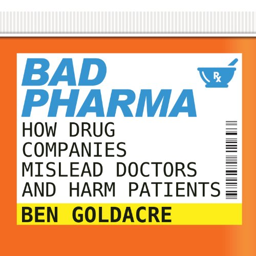 Bad Pharma: How Drug Companies Mislead Doctors and Harm Patients by Tantor Audio