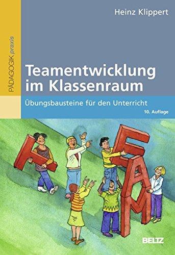 Teamentwicklung im Klassenraum: Übungsbausteine für den Unterricht (Beltz Praxis)