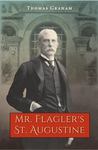 Mr. Flagler's St. Augustine