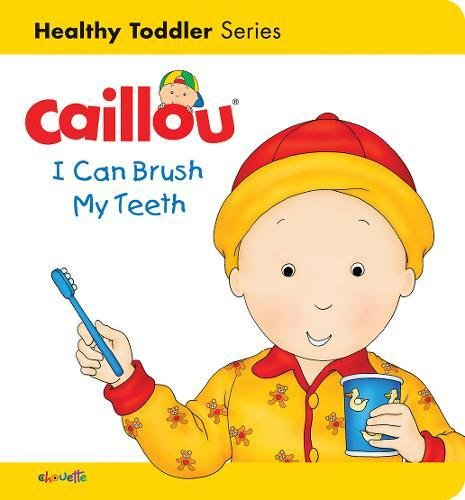 Caillou: I Can Brush my Teeth: Healthy Toddler (Caillou's Essentials) (Training Potty Caillou)