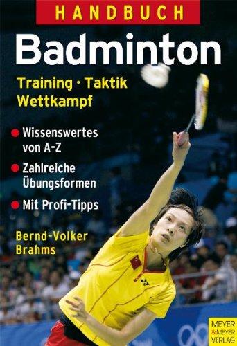Handbuch Badminton: Training - Taktik - Wettkampf Broschiert – 11. Mai 2009 Bernd-Volker Brahms Meyer & Meyer Verlag 3898994287 Ballsport