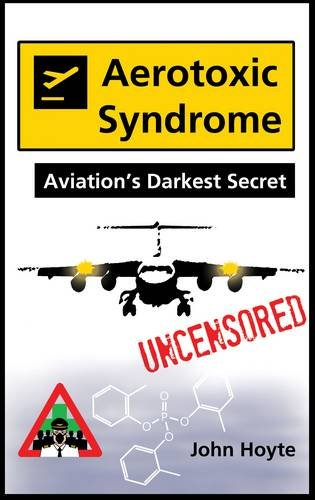 Aerotoxic Syndrome: Aviation's Darkest Secret