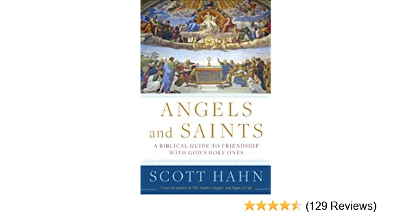 Angels And Saints A Biblical Guide To Friendship With Gods Holy