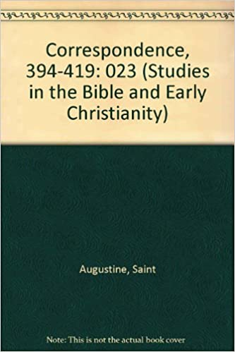 The correspondence (394-419) between Jerome and Augustine of Hippo (Studies in the Bible and Early C