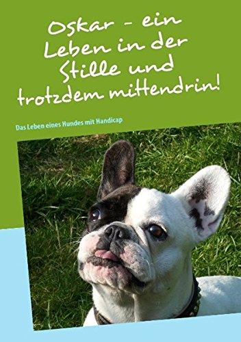 Oskar - ein Leben in der Stille und trotzdem mittendrin!: Das Leben eines Hundes mit Handicap