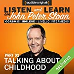 Listen and learn: Lesson 5 - Talking about childhood (2) | John Peter Sloan