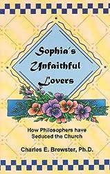 Sophia's unfaithful lovers: How philosophers have seduced the church