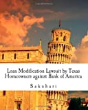 By Sakuhari Loan Modification Lawsuit by Texas Homeowners against Bank of America: Dirty tricks with no mercy. [Paperback]