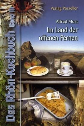 Das Rhön-Kochbuch Band III: Im Land der offenen Fernen