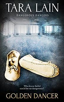 Golden Dancer: (A Gay Romance) (Dangerous Dancers Book 1) by [Lain, Tara]