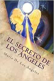 El Secreto de los Angeles: Una Vida Angelical: Volume 1 El