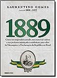 capa de 1889: Como um imperador cansado, um marechal vaidoso e um professor injustiçado contribuíram para o fim da Monarquia e a Proclamação da República no Brasil