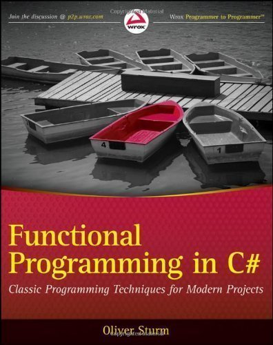 Functional Programming in C#: Classic Programming Techniques for Modern Projects (Wrox Programmer to Programmer) by Sturm, Oliver published by John Wiley & Sons (2011) by John Wiley & Sons